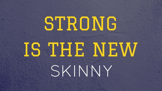 STRONG IS THE NEW SKINNY BLOG PIC